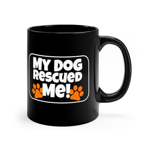 My Dog Rescued ME!  - 11oz Mug