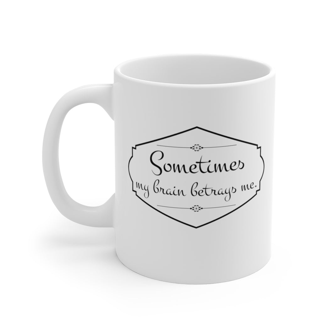 Sometimes My Brain Betrays Me -  Mug