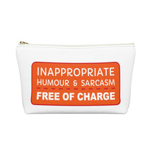 Load image into Gallery viewer, Inappropriate Humour and Sarcasm - Free of Charge - Accessory Pouch
