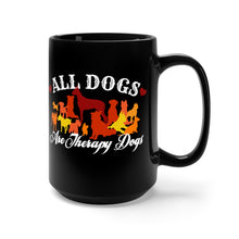 Load image into Gallery viewer, All Dogs Are Therapy Dogs - 15oz mug