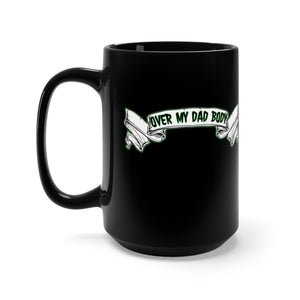 Over My DAD Body - 15oz Mug