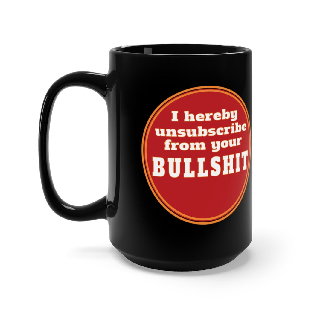 Unsubscribe from Your BS - Black Mug (15oz)