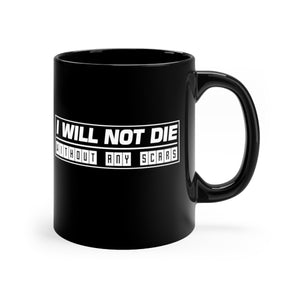 I Will Not Die Without Any Scars - 11oz Mug