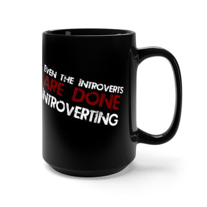 Even The Introverts Are Done Introverting - 15oz Mug