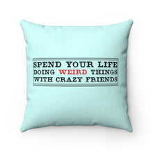 Load image into Gallery viewer, Spend Your Life Doing Weird Things with Crazy Friends - Square Pillow