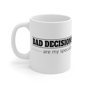 Bad Decisions Are My Specialty - Mug