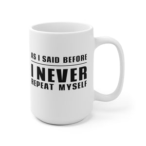 As I Said Before, I NEVER Repeat Myself - Mug