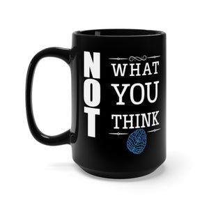 NOT What You Think - 15oz Mug