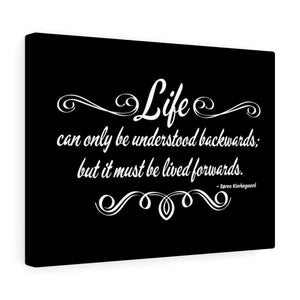 Life can only be understood backwards; but it must be lived forwards. - Canvas Gallery Wraps