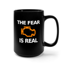 Load image into Gallery viewer, The Fear Is Real - 15oz Mug