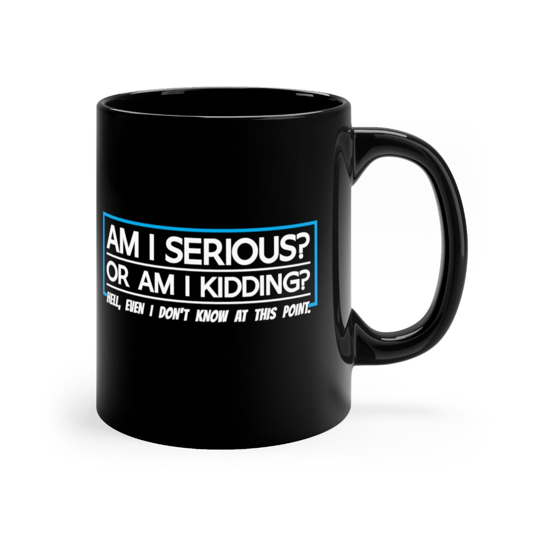 Am I Serious Or Am I Kidding? - 11oz Mug
