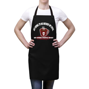 Not Saying I'd Die Without My Coffee, But Other People Might - Apron