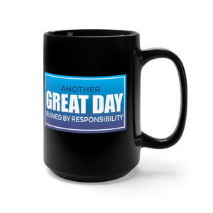 Another Great Day Ruined By Responsibility - 15oz Mug