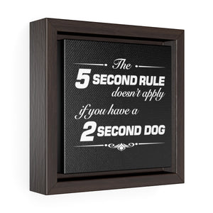 The 5 Second Rule Doesn't Apply If You Have A 2 Second Dog - Square Framed Canvas