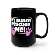 Load image into Gallery viewer, My Bunny Rescued ME! - Black 15oz Mug