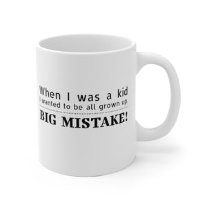 When I was a Kid I wanted to be all grown up. Big Mistake! - Mug