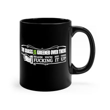 Load image into Gallery viewer, The Grass IS Greener Over There Because You're Not There Fucking It Up! - 11oz Mug