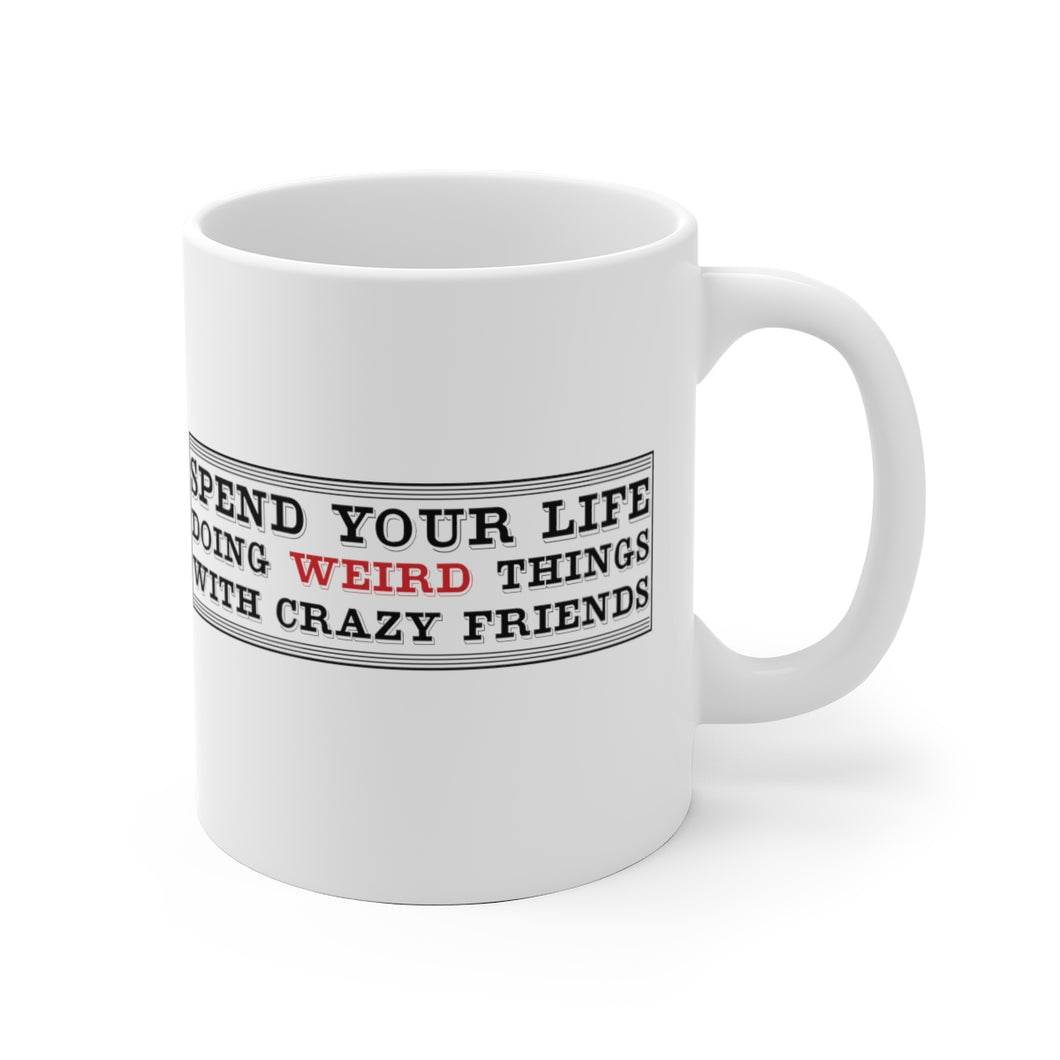 Spend Your Life Doing Weird Things with Crazy Friends - Mug