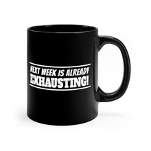 Load image into Gallery viewer, Next Week is Already Exhausting! Mug - 11oz Mug