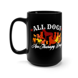 All Dogs Are Therapy Dogs - 15oz mug
