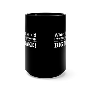 When I was a Kid I wanted to be all grown up. Big Mistake! - 15oz Mug