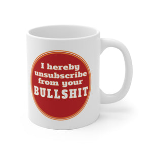 I Hereby Unsubscribe from your BS  - Mug