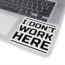 Load image into Gallery viewer, I Don't Work Here - Stickers