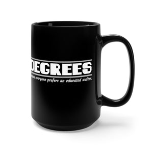 Degrees. Because Everyone Prefers An Educated Waiter. - 15oz mug