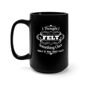 I Thought I Felt Something Once But It Was Only Gas. - 15oz Mug
