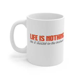 Life Is Nothing Like It Showed In The Brochure -  Mug