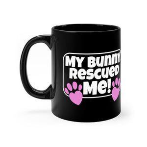 My Bunny Rescued ME! - Black 11oz Mug