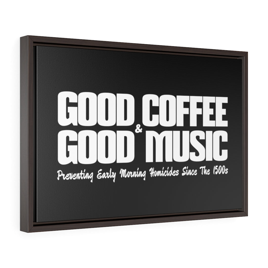 Good Coffee & Good Music. Preventing Early Morning Homicides Since the 1500s - Framed Gallery Wrap Canvas