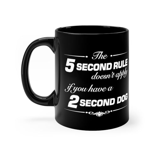 The 5 Second Rule Doesn't Apply If You Have A 2 Second Dog - 11oz Mug