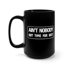 Load image into Gallery viewer, Ain't Nobody Got Time For Dat! - 15oz Mug