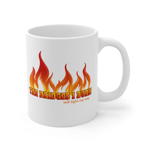 The Bridges I Burn Will Light My Way - Mug