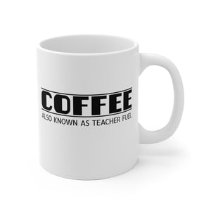 Coffee, Also Known As Teacher Fuel - Mug