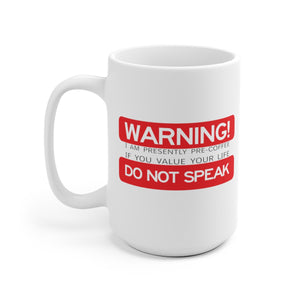 Warning! I Am Presently Pre-Coffee, If You Value Your Life Do Not Speak - Mug