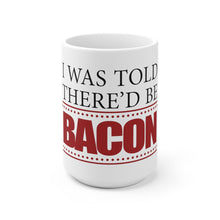 Load image into Gallery viewer, I Was Told There'd Be Bacon - Coffee Mug