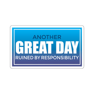 Another Great Day Ruined By Responsibilities - Sticker