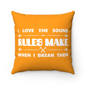 I Love The Sound RULES Make When I Break Them - Square Pillow
