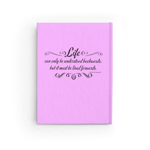 Life can only be understood backwards; but it must be lived forwards. - Blank Journal