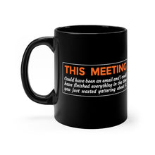 Load image into Gallery viewer, This Meeting Could Have Been An Email - 11oz Mug