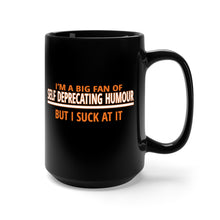 Load image into Gallery viewer, I'm A Big Fan Of Self Deprecating Humour, But I Suck At It - 15oz Mug