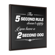 Load image into Gallery viewer, The 5 Second Rule Doesn't Apply If You Have A 2 Second Dog - Square Framed Canvas