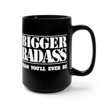 Load image into Gallery viewer, Bigger Badass Than You'll Ever Be - 15oz Mug