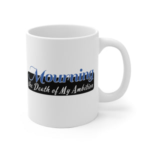 Mourning the Death Of My Ambition  - Mug