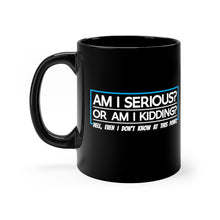 Load image into Gallery viewer, Am I Serious Or Am I Kidding? - 11oz Mug
