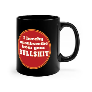 Unsubscribe from Your BS - Black Mug