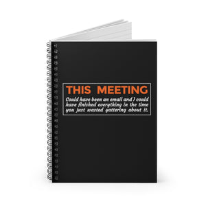 This Meeting Could Have Been An Email - Spiral Notebook - Ruled Line