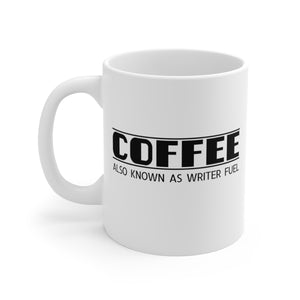 Coffee, Also Known As Writer Fuel - Mug